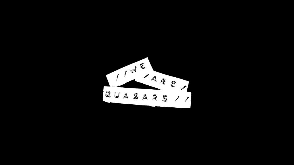 We Are Quasars